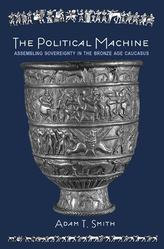 The Political Machine: Assembling Sovereignty in the Bronze Age Caucasus (The Rostovtzeff Lectures) (Political Machine compare prices)