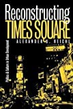 img - for Alexander J. Reichl: Reconstructing Times Square : Politics and Culture in Urban Development (Paperback); 1999 Edition book / textbook / text book
