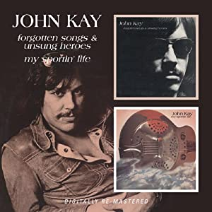 John Kay -  Forgotten Songs And Unsung Heroes/My Sporting Life