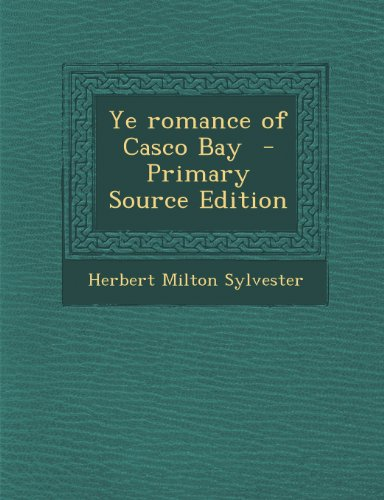 Ye Romance of Casco Bay - Primary Source Edition
