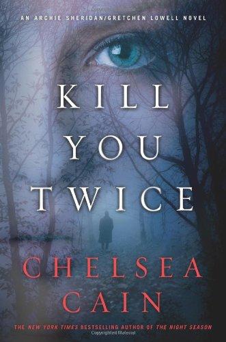 Kill You Twice: An Archie Sheridan / Gretchen Lowell Novel