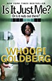 Whoopi Goldberg Is It Just Me?: Or Is It Nuts Out There?