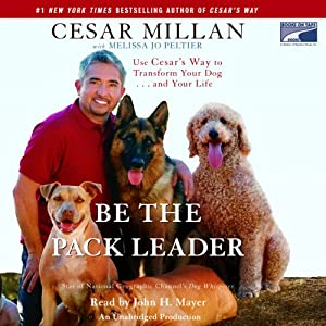 Be the Pack Leader: Use Cesar's Way to Transform Your Dog...and Your Life | [Cesar Millan, Melissa Jo Peltier]