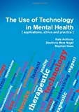 img - for The Use of Technology in Mental Health: Applications, Ethics and Practice book / textbook / text book