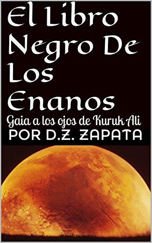 Daniel Zapata - El Libro Negro De Los Enanos: Gaia a los ojos de Kuruk Ali (Historias de Gaia nº 1) (Spanish Edition)
