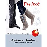 PERFECT: A Christmas Romance (PERFECT LOVE SERIES Book 1) ~ Autumn Jordon