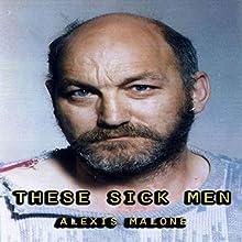 These Sick Men | Livre audio Auteur(s) : Alexis Malone Narrateur(s) : M.G. Jones