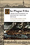 Alexandra Parma Cook The Plague Files: Crisis Management in Sixteenth-Century Seville
