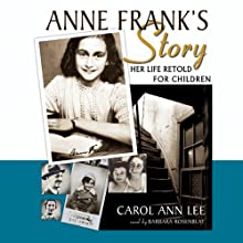 Anne Frank's Story: Her Life Retold for Children (       UNABRIDGED) by Carol Ann Lee Narrated by Barbara Rosenblat