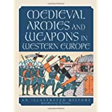 Medieval Armies and Weapons in Western Europe: An Illustrated Historyvon &#34;Jean-Denis G. G. Lepage&#34;