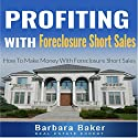 Profiting with Foreclosure Short Sales: How to Make Money with Foreclosure Short Sales Audiobook by Barbara Baker Narrated by Gregory Shinn