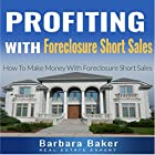 Profiting with Foreclosure Short Sales: How to Make Money with Foreclosure Short Sales Hörbuch von Barbara Baker Gesprochen von: Gregory Shinn