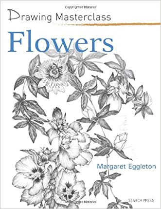Flowers (Drawing Masterclass) written by Margaret Eggleton