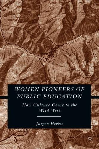 Women Pioneers of Public Education: How Culture Came to the Wild West