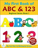 My First Book of ABC and 123: An Educational Picture Book for Young Children (Beginner Series: Book 1)