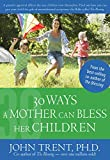 img - for 30 Ways a Mother Can Bless Her Children (Blessing Books) book / textbook / text book