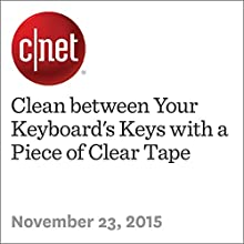 Clean between Your Keyboard's Keys with a Piece of Clear Tape (       UNABRIDGED) by Alina Bradford Narrated by Rex Anderson
