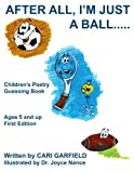 img - for After All, I'm Just A Ball. . . . .: Children's Poetry Guessing Book book / textbook / text book