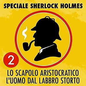 Lo scapolo aristocratico / L'uomo dal labbro storto (Speciale Sherlock Holmes 2) Hörbuch