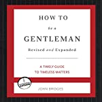 How to Be a Gentleman: A Contemporary Guide to Common Courtesy | John Bridges