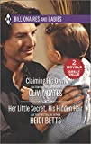 Claiming His Own & Her Little Secret, His Hidden Heir (Harlequin Billionaires and Babies Collec)