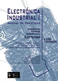img - for Manual de Pr cticas Electr nica Industrial I Ingenier a T cnica Industrial: Electricidad 2  Curso, 1er Cuatrimestre (Spanish Edition) book / textbook / text book