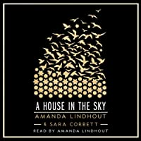 A House in the Sky: A Memoir (       UNABRIDGED) by Amanda Lindhout, Sara Corbett Narrated by Amanda Lindhout
