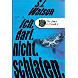 Ich. Darf. Nicht. Schlafen.: Thrillervon &#34;S.J. Watson&#34;