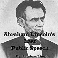 Abraham Lincoln's Last Public Speech  by Abraham Lincoln Narrated by John Greenman