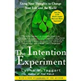 The Intention Experiment: Using Your Thoughts to Change Your Life and the World ~ Lynne McTaggart