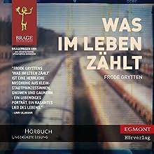 Was im Leben zählt [What Counts in Life] (       ungekürzt) von Frode Grytten, Ina Kronenberger (translator) Gesprochen von: Katrin Weisser-Lodahl