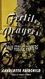 img - for Fertile Prayers: Daily Fertile Prayers by Fairchild, Charlotte (2003) Paperback book / textbook / text book