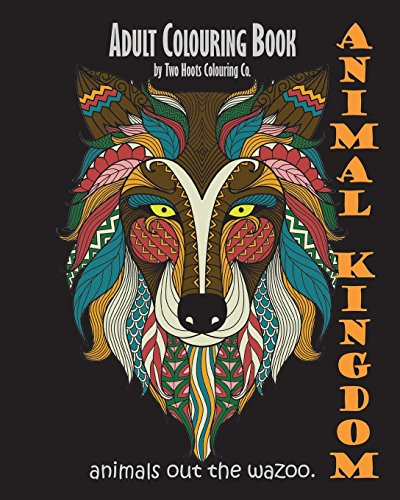 Adult Colouring Book: Animal Kingdom: Animals Out The Wazoo: Volume 1 (Adult Colouring Books)