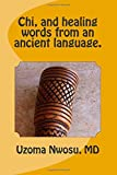 Chi, and Healing Words from an Ancient Language. MD Uzoma Nwosu