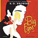 Big Egos: A Novel (       UNABRIDGED) by S.G. Browne Narrated by Tasso Feldman