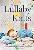 Lullaby Knits: Over 20 knitting patterns for 0�2 year olds