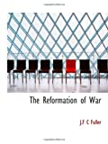 The Reformation of War (1113878460) by Fuller, J.F C