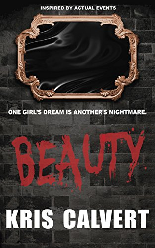 In 1933, 64 mentally ill girls went missing, never heard from again… Until their spirits started haunting Eliza  Discover the ugly evil in BEAUTY by Kris Calvert