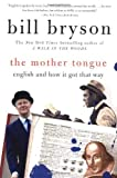 img - for By Bill Bryson The Mother Tongue - English And How It Got That Way (Reissue) book / textbook / text book
