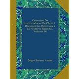 Coleccíon De Historiadores De Chile Y Documentos Relativos a La Historia Nacional, Volume 16