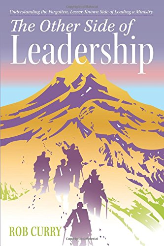 The Other Side of Leadership: Understanding the Forgotten, Lesser-Known Side of Leading a Ministry