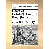 Carité et Polydore. Par J. J. Barthélemy, ... (French Edition)
