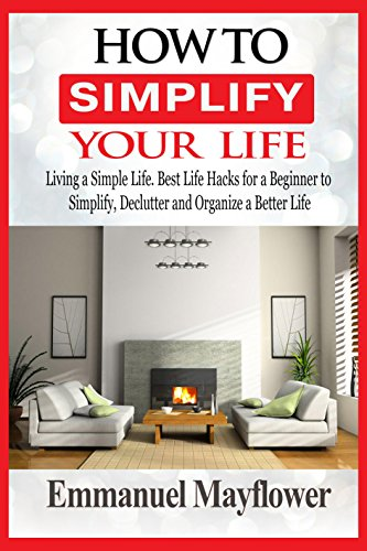 how-to-simplify-your-life-living-a-simple-life-best-life-hacks-for-a-beginner-to-simplify-declutter-