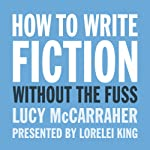 How to Write Fiction Without the Fuss | Lucy McCarraher