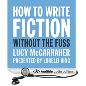 How to Write Fiction Without the Fuss (Unabridged)