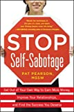 img - for Stop Self-Sabotage: Get Out of Your Own Way to Earn More Money, Improve Your Relationships, and Find the Success You Deserve book / textbook / text book