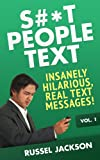 img - for S#*t People Text: Insanely Hilarious, Real Text Messages! book / textbook / text book