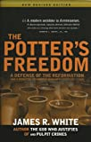 Potter's Freedom: A Defense of the Reformation and the Rebuttal of Norman Geisler's Choosen But Free