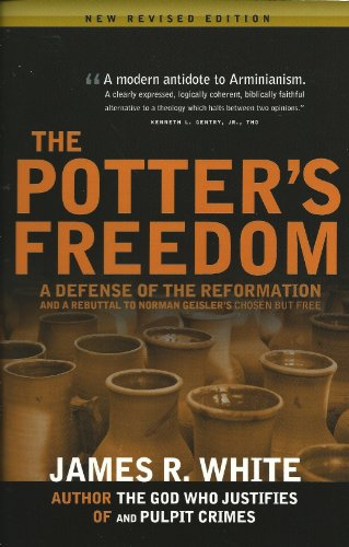 The Potter's Freedom: A Defense of the Reformation and the Rebuttal of Norman Geisler's Chosen But Free: James R. White: 9781879737433: Amazon.com: Books