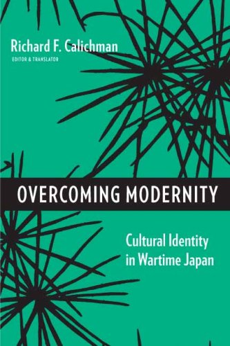 Overcoming Modernity: Cultural Identity in Wartime Japan (Weatherhead Books on Asia)